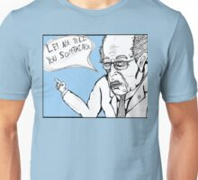Bernie Sanders Wants to Tell You Something. Unisex T-Shirt