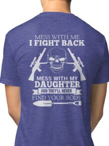 DON'T MESS WITH DAUGHTER !!! Tri-blend T-Shirt