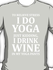 To Relieve Stress I Do Yoga T-Shirt