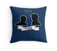 These Two Idiots - John and Sherlock Throw Pillow