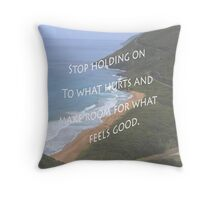 Stop holding on to what hurts And Make Room For What Feels Good Throw Pillow