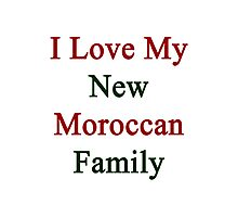 I Love My New Moroccan Family Photographic Print