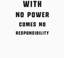 With no power comes no responsibility Unisex T-Shirt