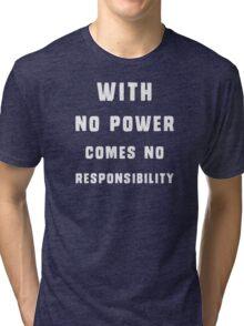 With no power comes no responsibility Tri-blend T-Shirt