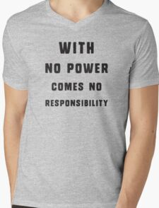 With no power comes no responsibility Mens V-Neck T-Shirt