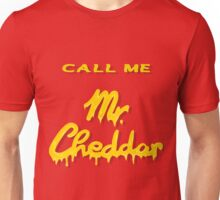 CALL ME Mr. Cheddar Unisex T-Shirt