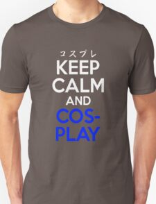 Keep Calm And Cosplay Shirt Unisex T-Shirt