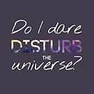 Do I Dare Disturb The Universe? by Penelope Lolohea