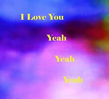 I Love You Yeah Yeah Yeah by PandMandC