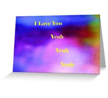 I Love You Yeah Yeah Yeah Greeting Card