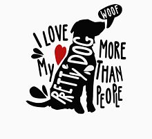 I love my pretty dog more than people Unisex T-Shirt