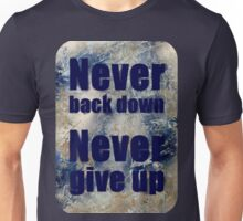 Never Back Down Never Give Up Unisex T-Shirt