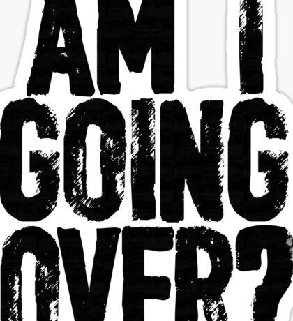 Am I Going Over? Sticker
