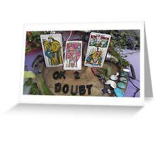 Ok 2 Doubt Greeting Card