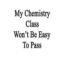 My Chemistry Class Won't Be Easy To Pass  Photographic Print