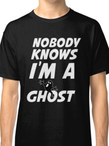 nobody knows i'm a ghost Classic T-Shirt