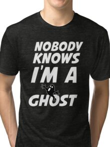 nobody knows i'm a ghost Tri-blend T-Shirt