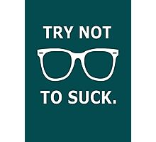 Try Not To Suck. - Joe Maddon Saying Photographic Print