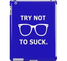Try Not To Suck. - Joe Maddon Saying iPad Case/Skin