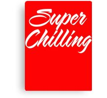 Super Chilling Canvas Print