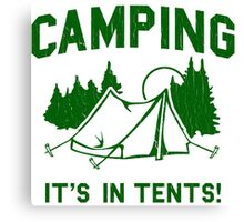Funny - Camping Is In Tents Canvas Print