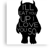 I'll Eat You Up, I Love You Canvas Print