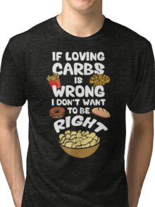 If Loving Carbs Is Wrong Tri-blend T-Shirt