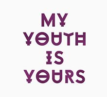 My youth is yours Unisex T-Shirt