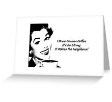 I Brew Serious Coffee Greeting Card