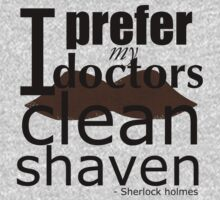 """I prefer my doctors clean shaven"" - black text T-shirt by RandomCitizen"