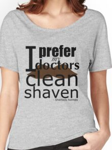 """I prefer my doctors clean shaven"" - black text T-shirt Women's Relaxed Fit T-Shirt"