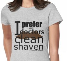"""""""I prefer my doctors clean shaven"""" - black text T-shirt Womens Fitted T-Shirt"""