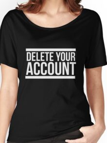 Delete your account shirt funny Hillary Clinton t-shirt Women's Relaxed Fit T-Shirt