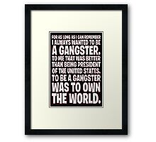 As Long As I Remember, I Always Wanted To Be A Gangster. Framed Print