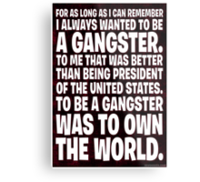 As Long As I Remember, I Always Wanted To Be A Gangster. Metal Print