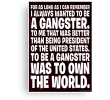As Long As I Remember, I Always Wanted To Be A Gangster. Canvas Print