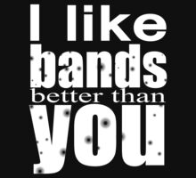 I like bands better than you! by RandomCitizen