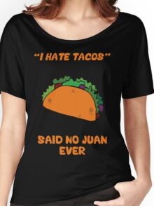 I Hate Tacos, Said No Juan Ever Women's Relaxed Fit T-Shirt