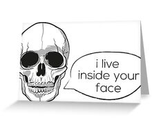 I Live Inside Your Face  Greeting Card