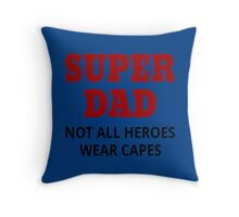 Super Dad. Not All Heroes Wear Capes Throw Pillow