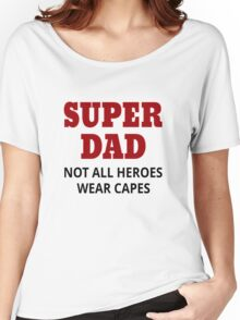 Super Dad. Not All Heroes Wear Capes Women's Relaxed Fit T-Shirt