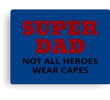 Super Dad. Not All Heroes Wear Capes Canvas Print