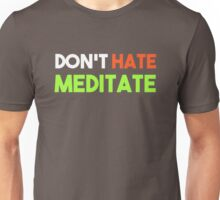 Don't Hate Meditate Unisex T-Shirt