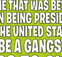 As Long As I Remember, I Always Wanted To Be A Gangster. - Green Sticker