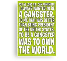 As Long As I Remember, I Always Wanted To Be A Gangster. - Green Canvas Print