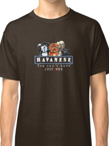 Havanese :: You Can't Have Just One {dark} Classic T-Shirt