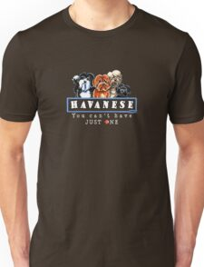 Havanese :: You Can't Have Just One {dark} Unisex T-Shirt