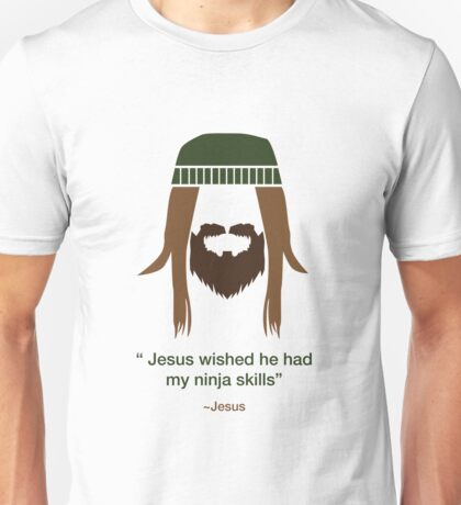Jesus wished he had my ninja skills Unisex T-Shirt