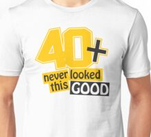 40 and never looked this good Unisex T-Shirt