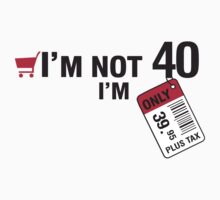 I'm not 40 I'm 39,95 with tax T-Shirt